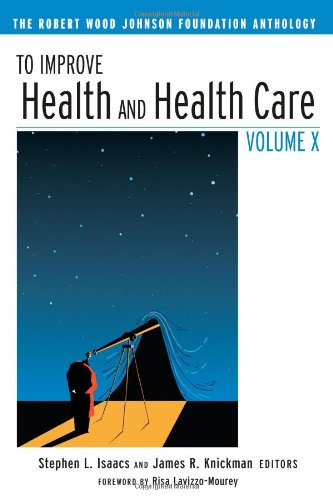 To Improve Health and Health Care Volume X: The Robert Wood Johnson Foundation Anthology (Public Health/Robert Wood Johnson Foundation Anthology)