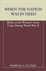 When the Nation was in Need: Blacks in the Women's Army Corps During World War II