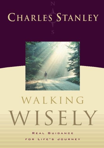 Walking Wisely: Real Life Solutions for Life's Journey