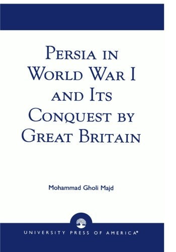 Persia in World War I and Its Conquest by Great Britain