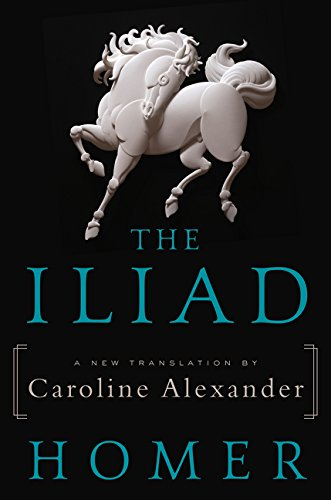 The Iliad: A New Translation by Caroline Alexander