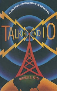 Talking Radio: An Oral History of American Radio in the Television Age