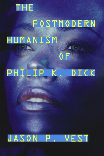 The Postmodern Humanism of Philip K. Dick