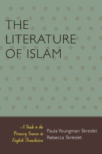 The Literature of Islam: A Guide to the Primary Sources in English Translation (ATLA Bibliography Series)