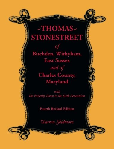Thomas Stonestreet of Birchden, Withyham, East Sussex, and of Charles County, Maryland, Fourth Edition