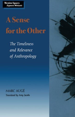 A Sense for the Other: The Timeliness and Relevance of Anthropology (Mestizo Spaces / Espaces Mtisss)