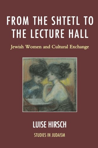 From the Shtetl to the Lecture Hall: Jewish Women and Cultural Exchange (Studies in Judaism)