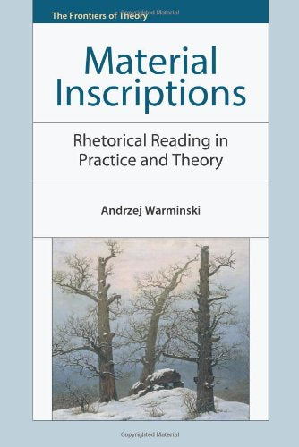 Material Inscriptions: Rhetorical Reading in Practice and Theory (The Frontiers of Theory EUP)