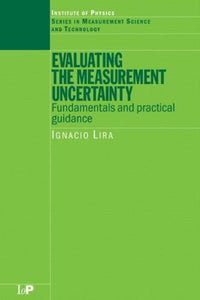 Evaluating the Measurement Uncertainty: Fundamentals and Practical Guidance (Series in Measurement Science and Technology)