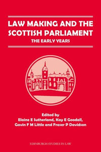 Law Making and the Scottish Parliament: The Early Years (Edinburgh Studies in Law EUP)