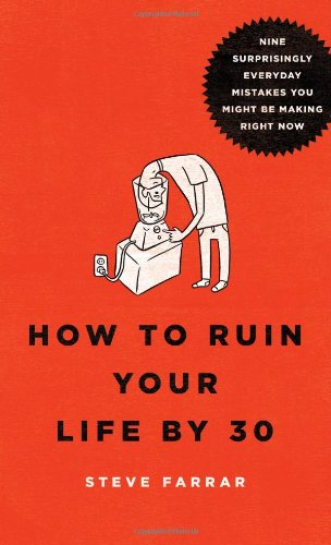 How to Ruin Your Life By 30: Nine Surprisingly Everyday Mistakes You Might Be Making Right Now