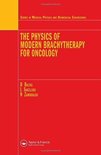 The Physics of Modern Brachytherapy for Oncology (Series in Medical Physics and Biomedical Engineering)