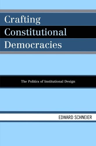 Crafting Constitutional Democracies: The Politics of Institutional Design