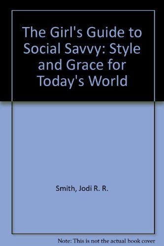 The Girl's Guide to Social Savvy: Style and Grace for Today's World