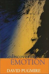 Rediscovering Emotion: Emotion and the Claims of Feeling