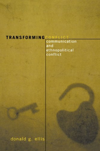 Transforming Conflict: Communication and Ethnopolitical Conflict (Communication, Media, and Politics)