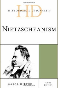Historical Dictionary of Nietzscheanism (Historical Dictionaries of Religions, Philosophies, and Movements Series)