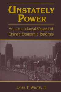 Unstately Power: Local Causes of China's Intellectual, Legal and Governmental Reforms