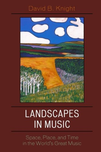 Landscapes in Music: Space, Place, and Time in the World's Great Music (Why of Where)