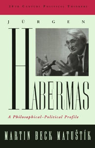 Jurgen Habermas: A Philosophical-Political Profile (20th Century Political Thinkers)