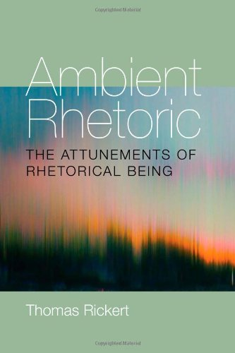 Ambient Rhetoric: The Attunements of Rhetorical Being (Pitt Comp Literacy Culture)