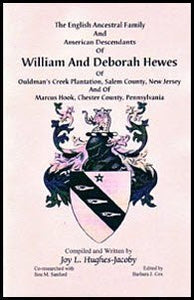 The English Ancestral Family and American Descendants of William and Deborah Hewes of Ouldmans Creek Plantation, Salem County, New Jersey and of Marcus Hook, Chester County, Pennsylvania