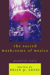 The Sacred Mushrooms of Mexico: Assorted Texts