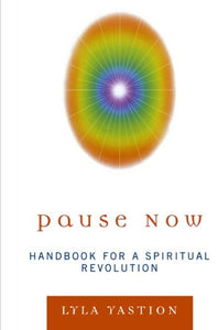 Pause Now: Handbook for a Spiritual Revolution