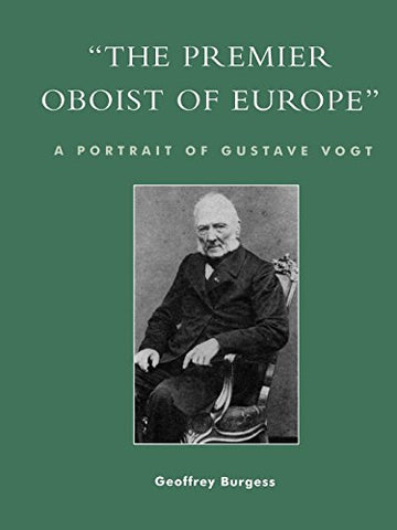 'The Premier Oboist of Europe': A Portrait of Gustave Vogt