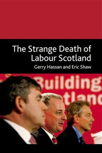 The Strange Death of Labour in Scotland?: The Strange Death of Labour Scotland