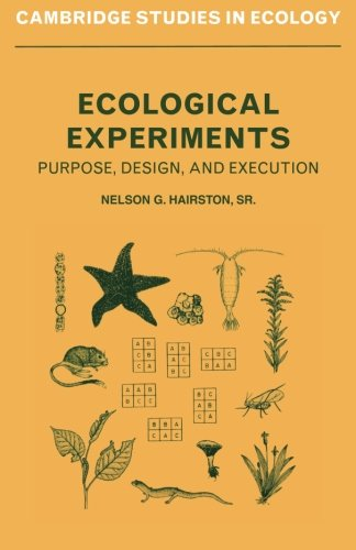 Ecological Experiments: Purpose, Design And Execution (Cambridge Studies In Ecology)