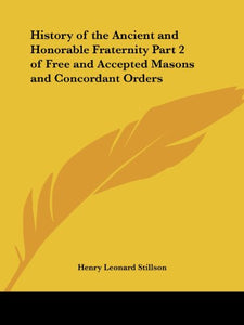 History of the Ancient and Honorable Fraternity Part 2 of Free and Accepted Masons and Concordant Orders (v. 2)