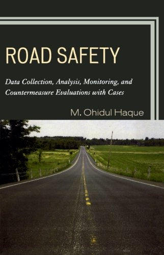 Road Safety: Data Collection, Analysis, Monitoring and Countermeasure Evaluations with Cases