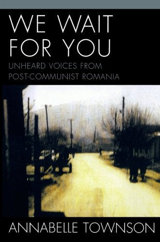 We Wait For You: Unheard Voices from Post-Communist Romania