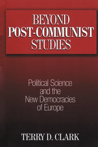 Beyond Post-communist Studies: Political Science and the New Democracies of Europe