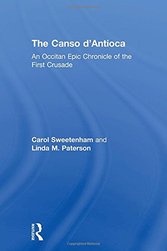 The Canso d'Antioca: An Occitan Epic Chronicle of the First Crusade