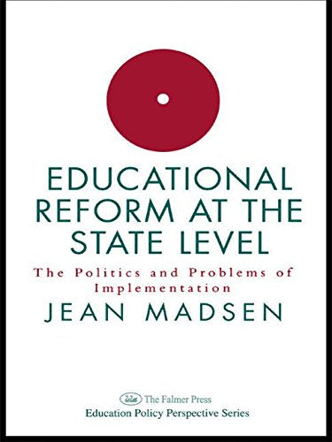Educational Reform At The State Level: The Politics And Problems Of implementation (Education Policy Perspectives Series)
