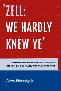 'Zell: We Hardly Knew Ye': Senator Zell Miller and the Politics of Region, Gender, Class, and Race, 2000D2005