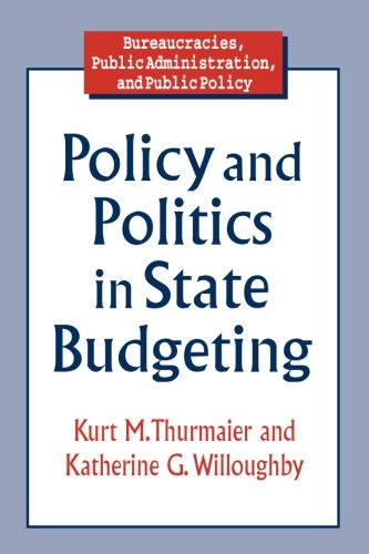 Policy and Politics in State Budgeting (Bureaucracies, Public Administration, and Public Policy)