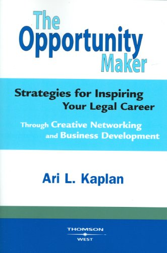 The Opportunity Maker, Strategies For Inspiring Your Legal Career Through Creative Networking And Business Development (Career Guides)