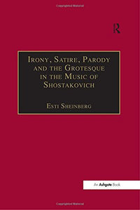 Irony, Satire, Parody and the Grotesque in the Music of Shostakovich: A Theory of Musical Incongruities