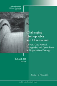 Challenging Homophobia and Heterosexism: Lesbian, Gay, Bisexual, Transgender and Queer Issues: New Directions for Adult and Continuing Education, Number 112