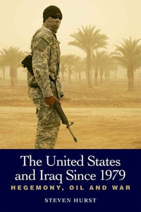 The United States and Iraq since 1979: Hegemony, Oil and War