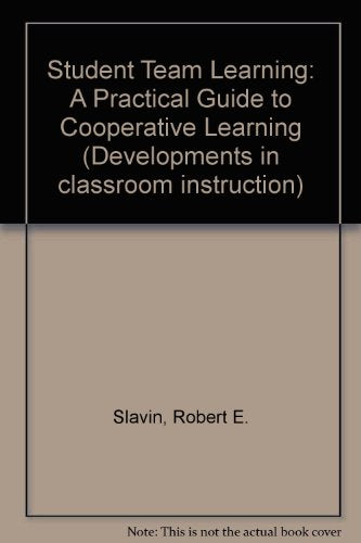 Student Team Learning: A Practical Guide to Cooperative Learning (Developments in Classroom Instruction)