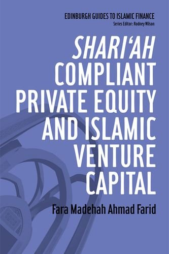 Shari'ah Compliant Private Equity and Islamic Venture Capital (Edinburgh Guides to Islamic Finance)