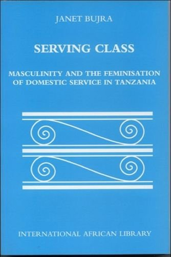Serving Class: Masculinity and the Feminisation of Domestic Service in Tanzania
