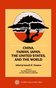 China, Taiwan, Japan, the United States and the World (Miller Center Series on Asian Political Leadership)