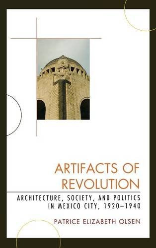 Artifacts of Revolution: Architecture, Society, and Politics in Mexico City, 19201940 (Latin American Silhouettes)