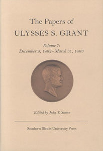 The Papers of Ulysses S. Grant, Volume 7: December 9, 1862 - March 31, 1863