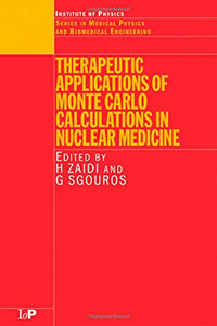 Therapeutic Applications of Monte Carlo Calculations in Nuclear Medicine (Series in Medical Physics and Biomedical Engineering)